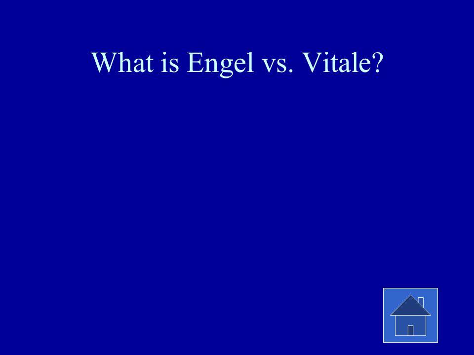 What is Engel vs. Vitale?