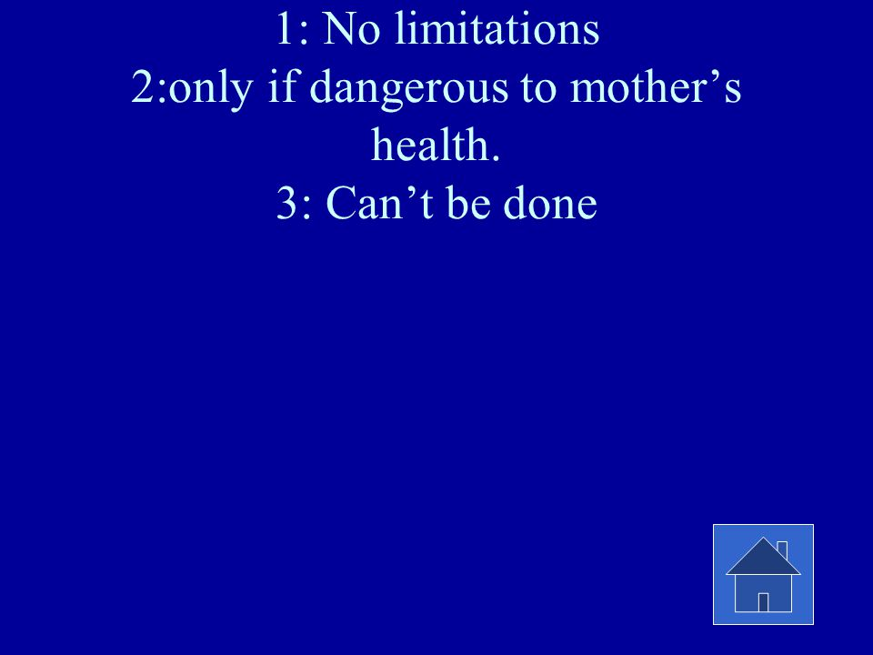 1: No limitations 2:only if dangerous to mother's health. 3: Can't be done