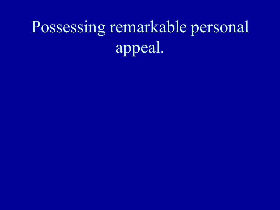 Possessing remarkable personal appeal.
