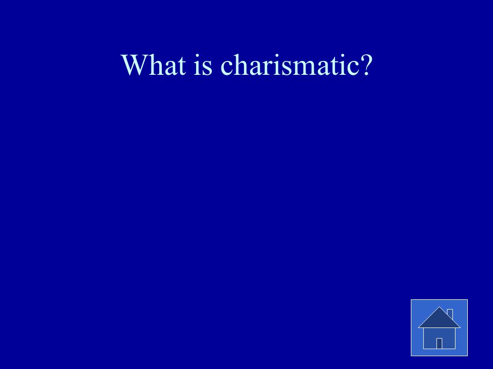 What is charismatic?