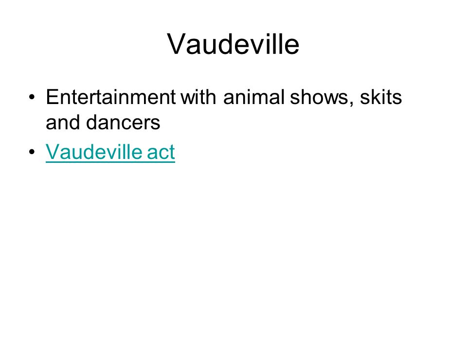 Vaudeville Entertainment with animal shows, skits and dancers Vaudeville act