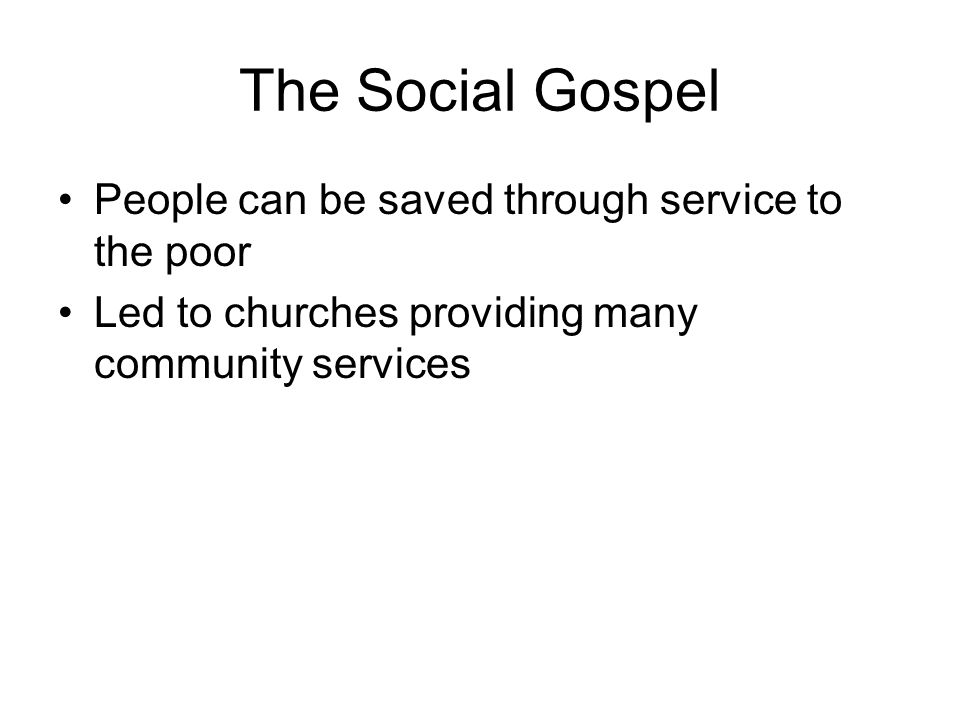 The Social Gospel People can be saved through service to the poor Led to churches providing many community services