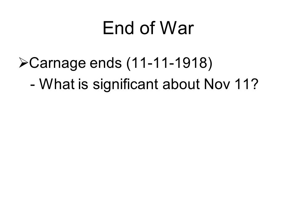 End of War  Carnage ends (11-11-1918) - What is significant about Nov 11?