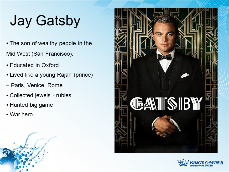 Jay Gatsby Educated in Oxford. The son of wealthy people in the Mid West (San Francisco).