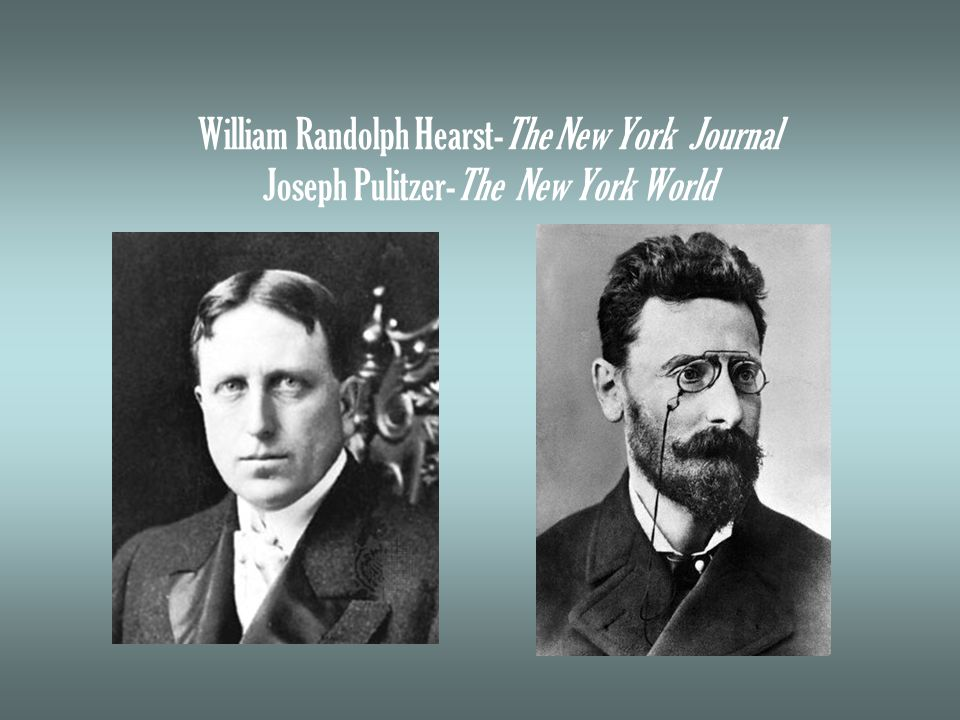 William Randolph Hearst-The New York Journal Joseph Pulitzer-The New York World