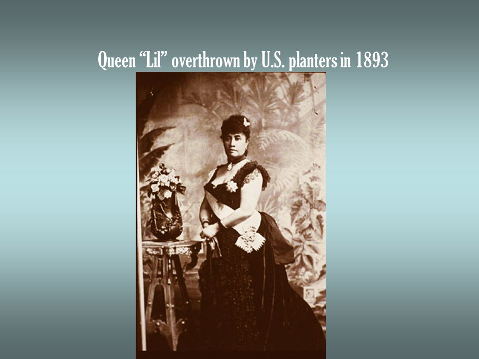Queen Lil overthrown by U.S. planters in 1893