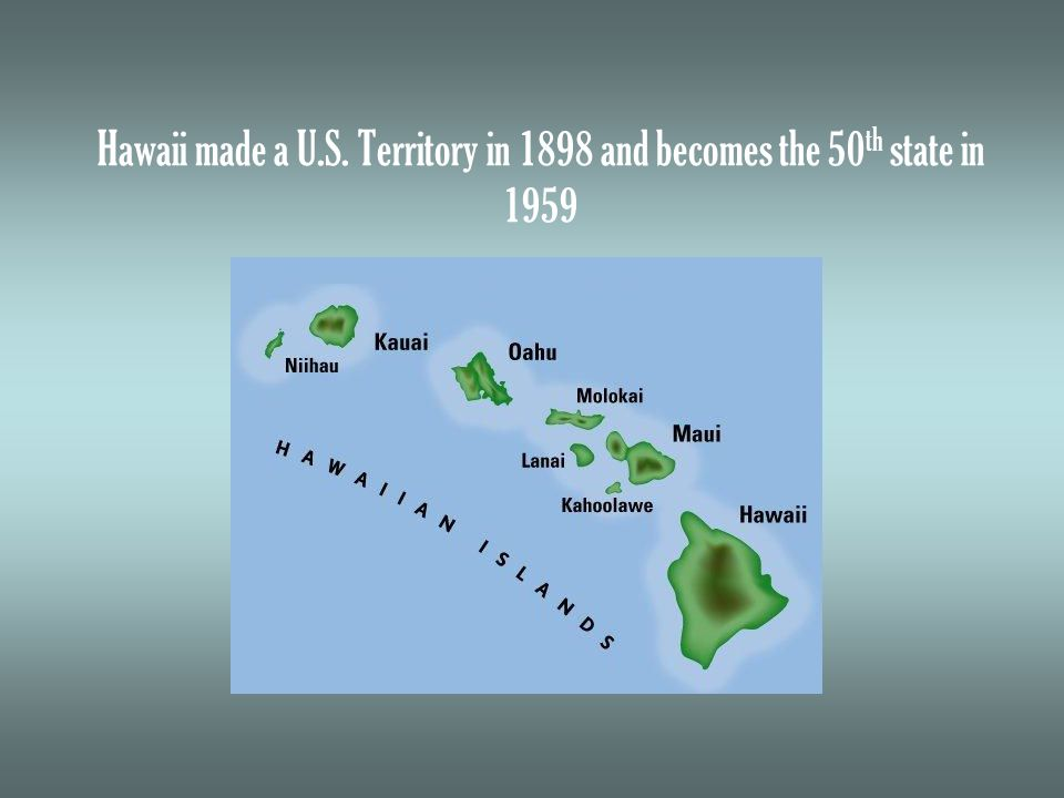 Hawaii made a U.S. Territory in 1898 and becomes the 50 th state in 1959