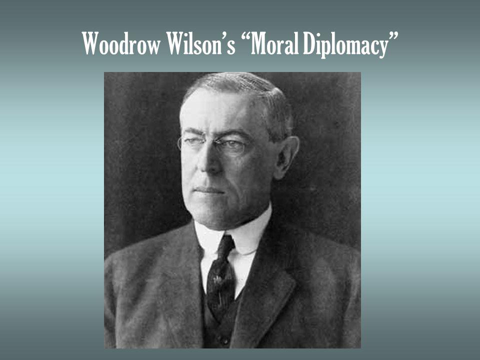 "Woodrow Wilson's ""Moral Diplomacy"""
