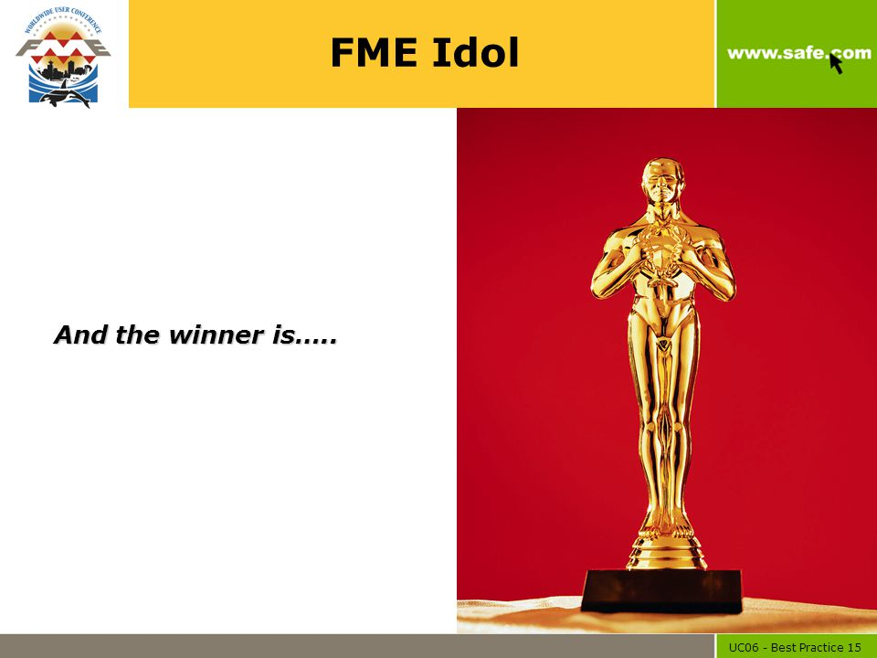 UC06 - Best Practice 15 FME Idol And the winner is…..
