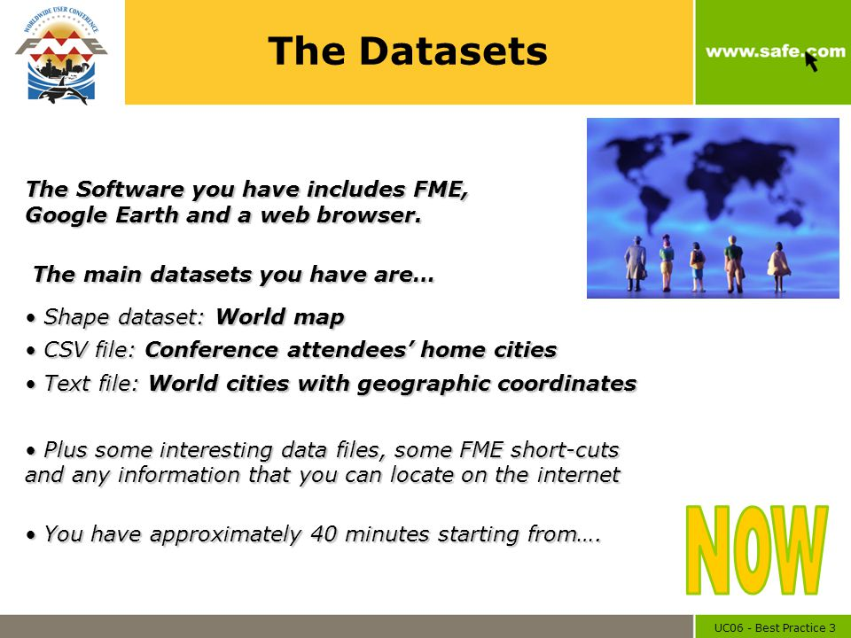 UC06 - Best Practice 3 The Datasets The Software you have includes FME, Google Earth and a web browser. The main datasets you have are… The main datas