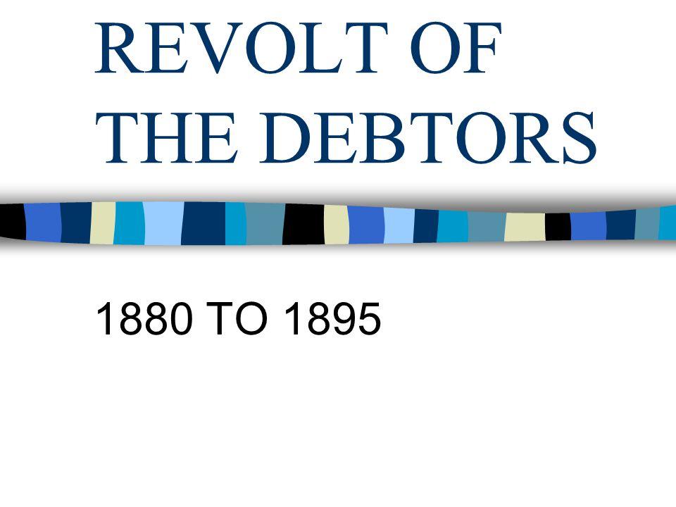 REVOLT OF THE DEBTORS 1880 TO 1895