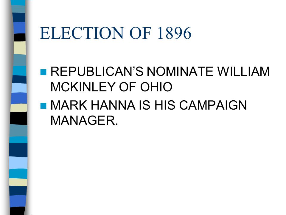 ELECTION OF 1896 REPUBLICAN'S NOMINATE WILLIAM MCKINLEY OF OHIO MARK HANNA IS HIS CAMPAIGN MANAGER.