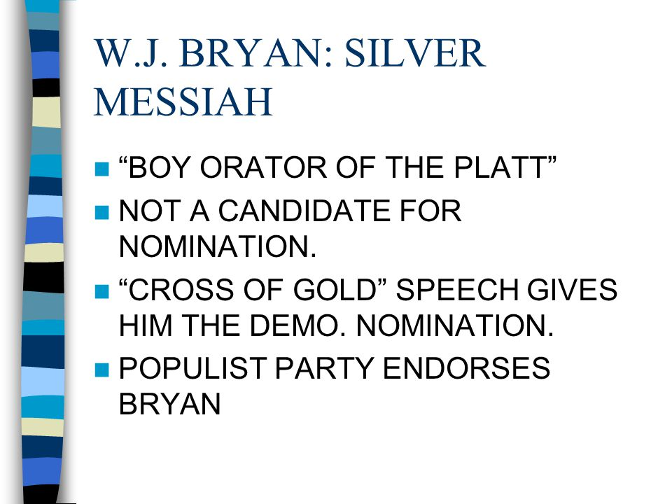 """W.J. BRYAN: SILVER MESSIAH """"BOY ORATOR OF THE PLATT"""" NOT A CANDIDATE FOR NOMINATION. """"CROSS OF GOLD"""" SPEECH GIVES HIM THE DEMO. NOMINATION. POPULIST P"""