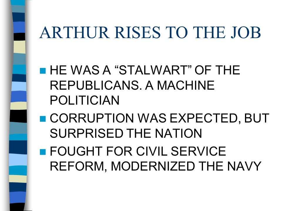 ARTHUR RISES TO THE JOB HE WAS A STALWART OF THE REPUBLICANS.
