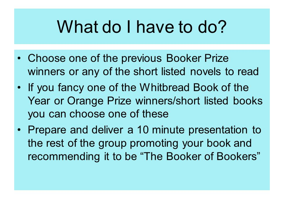 What do I have to do? Choose one of the previous Booker Prize winners or any of the short listed novels to read If you fancy one of the Whitbread Book