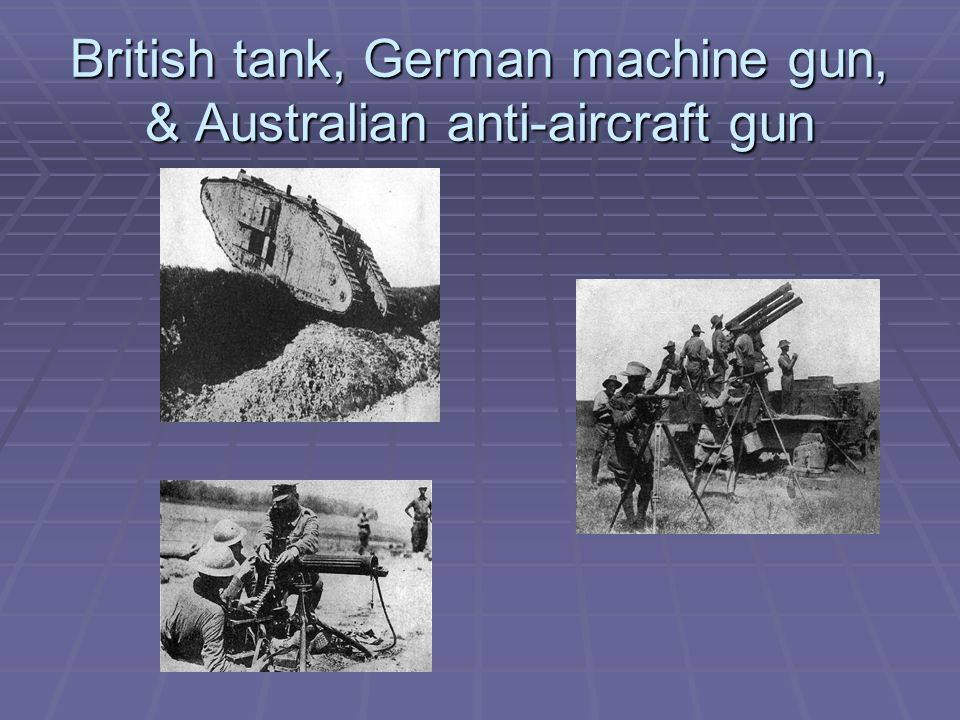 British tank, German machine gun, & Australian anti-aircraft gun