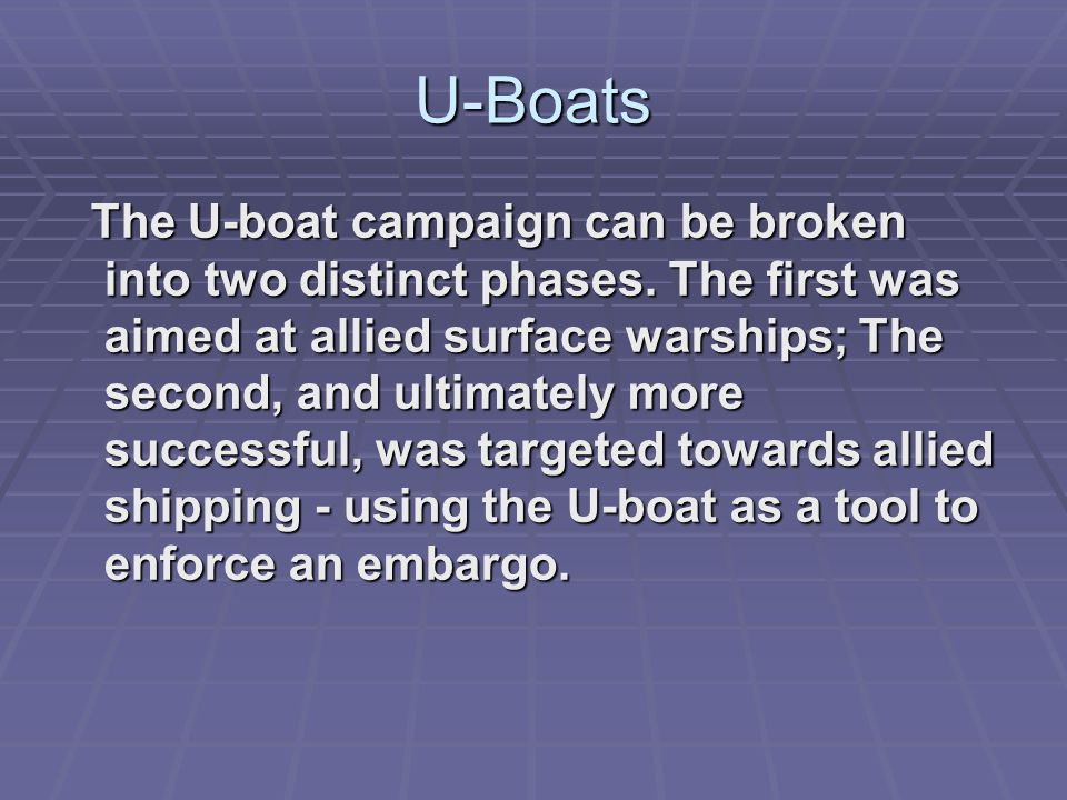 U-Boats The U-boat campaign can be broken into two distinct phases.