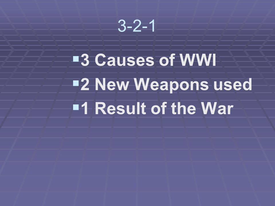 3-2-1   3 Causes of WWI   2 New Weapons used   1 Result of the War