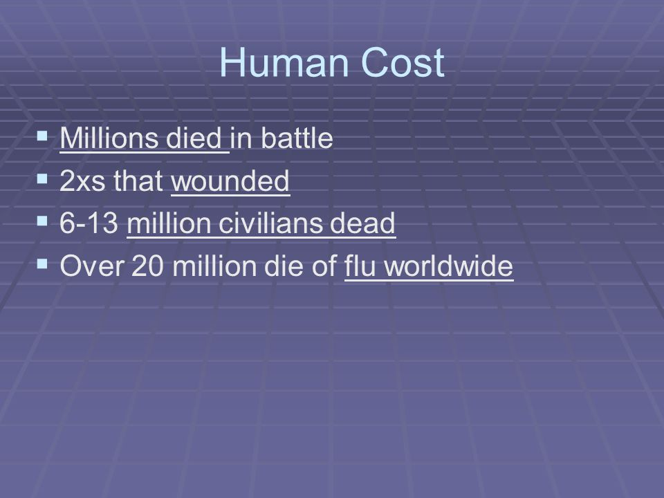 Human Cost   Millions died in battle   2xs that wounded   6-13 million civilians dead   Over 20 million die of flu worldwide