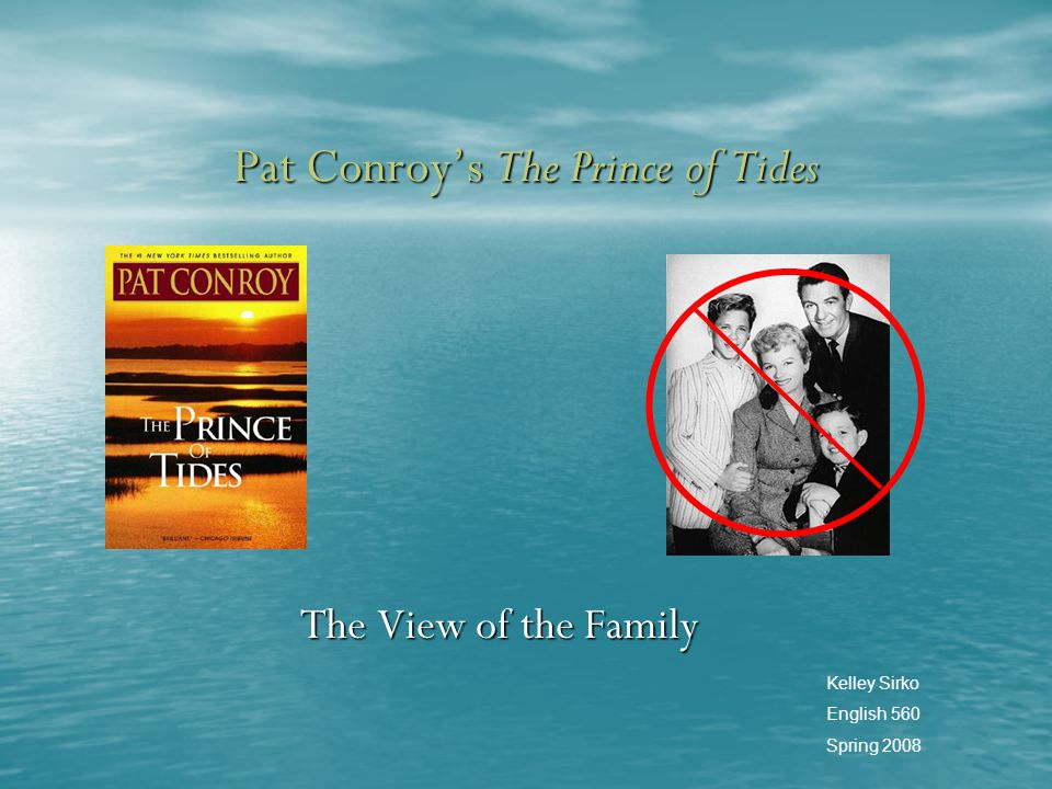 Pat Conroy's The Prince of Tides The View of the Family Kelley Sirko English 560 Spring 2008