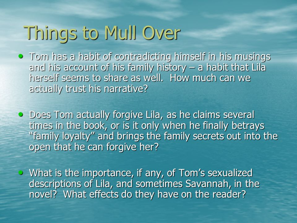Things to Mull Over Things to Mull Over Tom has a habit of contradicting himself in his musings and his account of his family history – a habit that Lila herself seems to share as well.