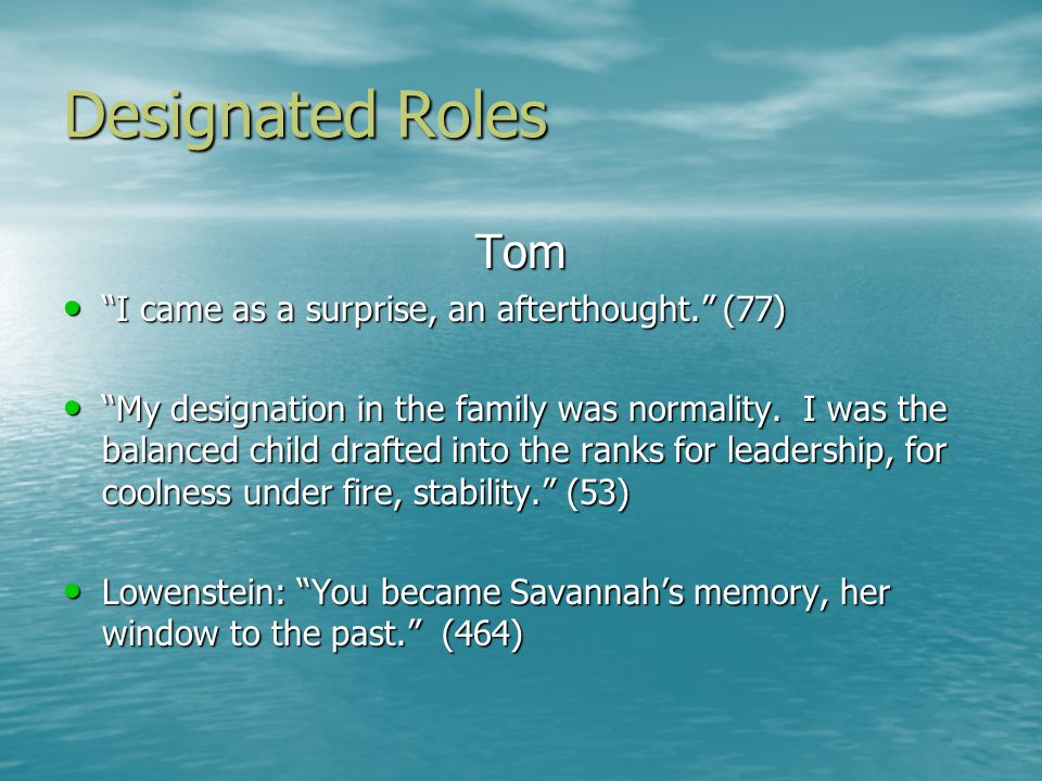 Designated Roles Tom I came as a surprise, an afterthought. (77) I came as a surprise, an afterthought. (77) My designation in the family was normality.