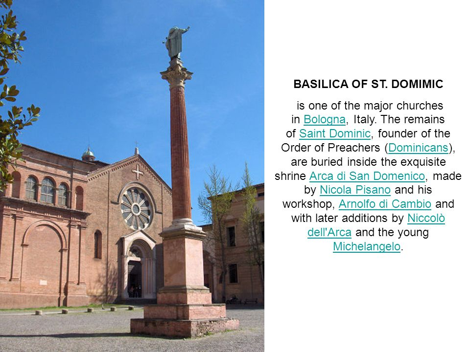 BASILICA OF ST. DOMIMIC is one of the major churches in Bologna, Italy.