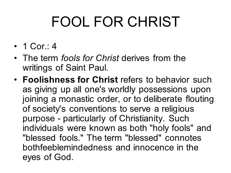FOOL FOR CHRIST 1 Cor.: 4 The term fools for Christ derives from the writings of Saint Paul.