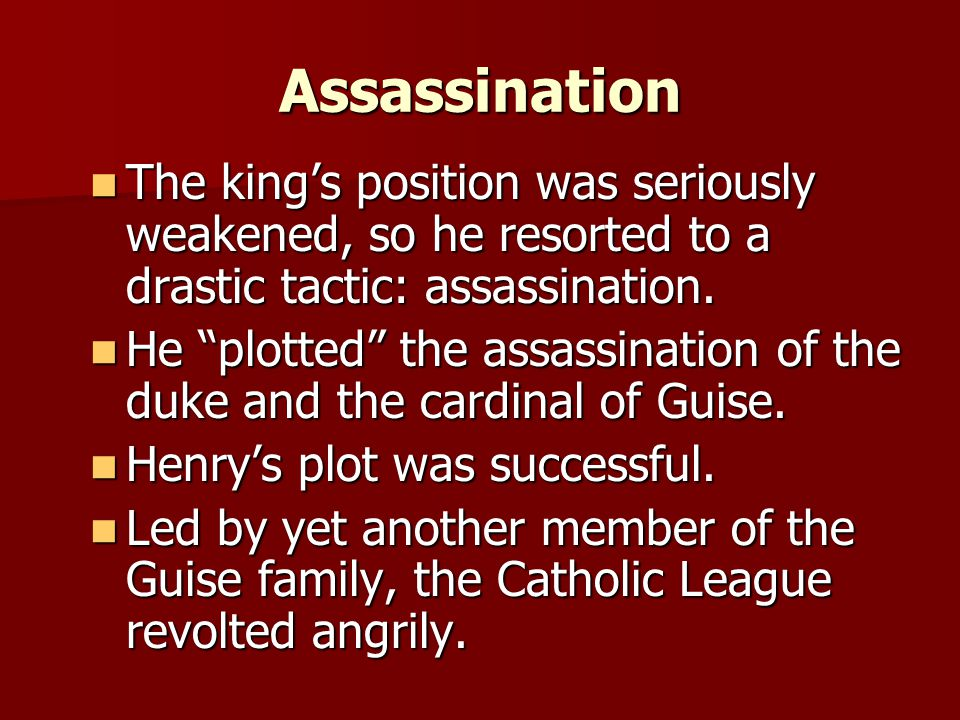 Assassination The king's position was seriously weakened, so he resorted to a drastic tactic: assassination.