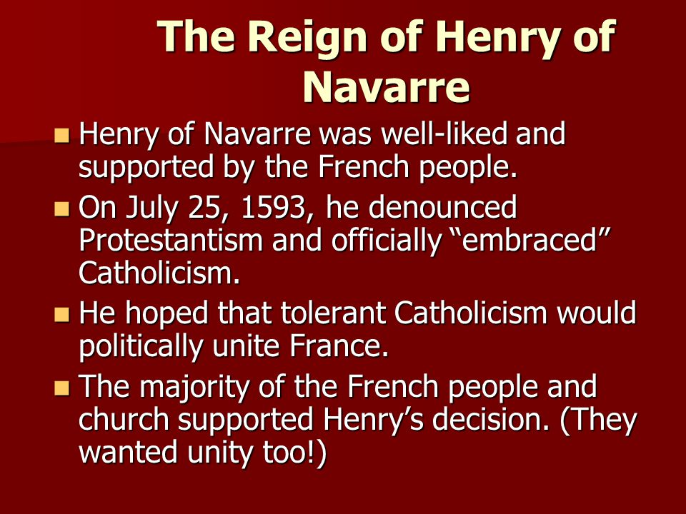 The Reign of Henry of Navarre Henry of Navarre was well-liked and supported by the French people.