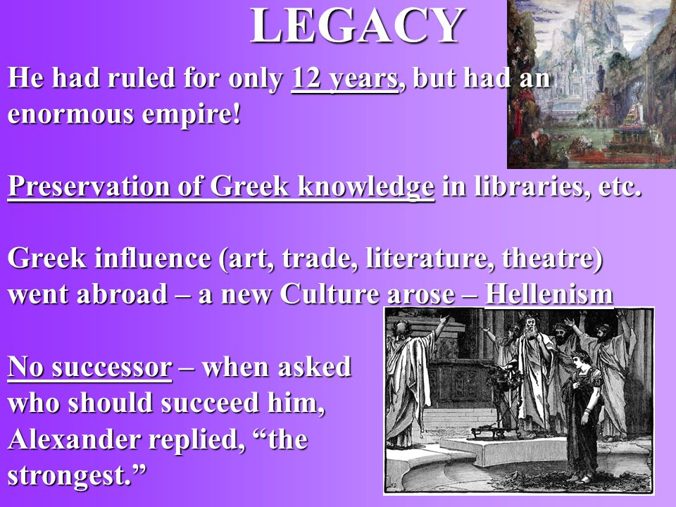 LEGACY He had ruled for only 12 years, but had an enormous empire.