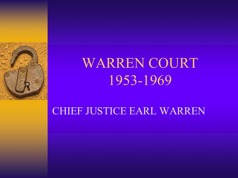 WARREN COURT 1953-1969 CHIEF JUSTICE EARL WARREN