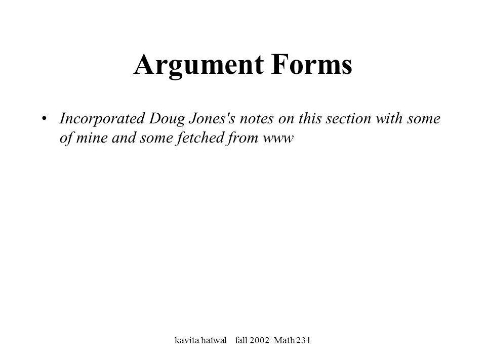kavita hatwal fall 2002 Math 231 Argument Forms Incorporated Doug Jones s notes on this section with some of mine and some fetched from www