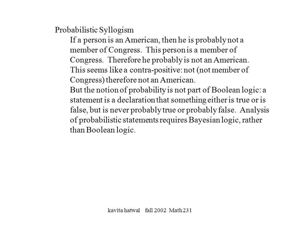 kavita hatwal fall 2002 Math 231 Probabilistic Syllogism If a person is an American, then he is probably not a member of Congress.