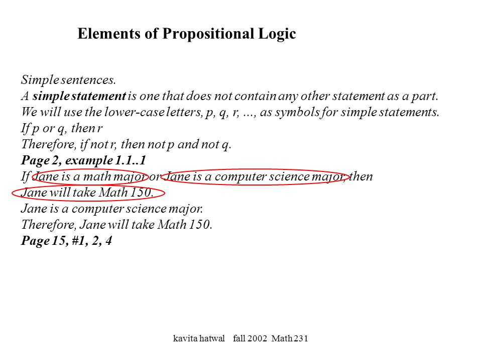 kavita hatwal fall 2002 Math 231 LOGICAL EQUIVALENCE: Two statements are said to be logically equivalent if and only if, they've identical truth values for each possible substitution of statements for their statement variables.