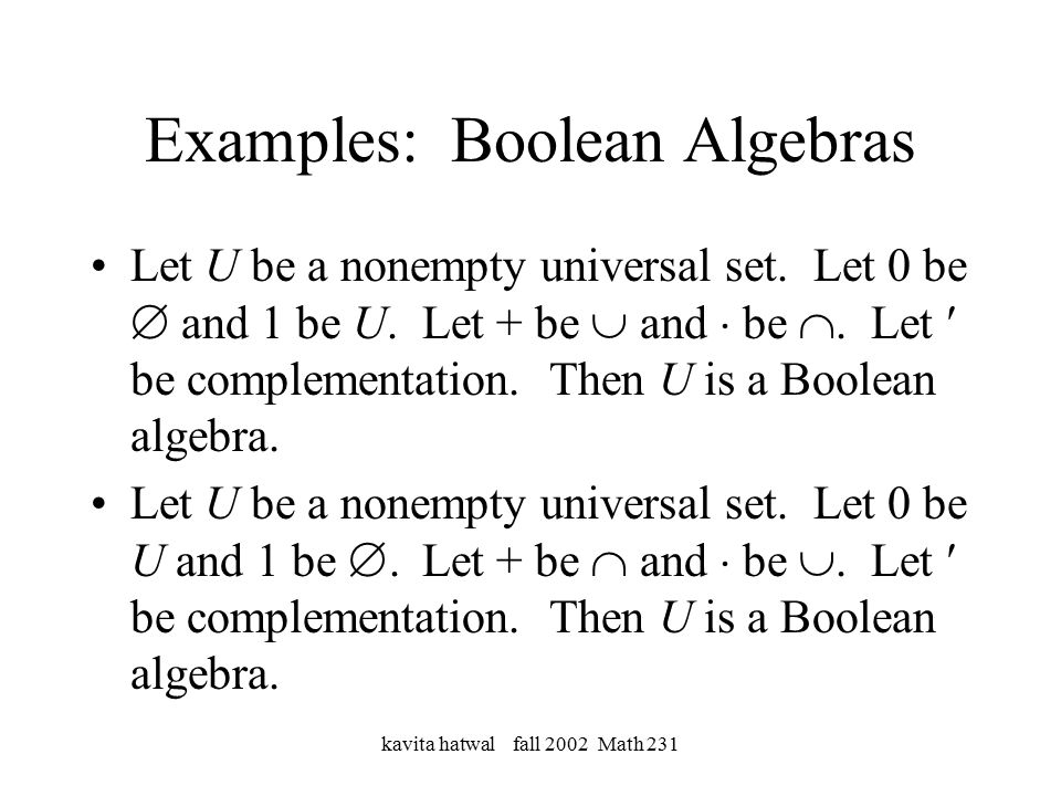 kavita hatwal fall 2002 Math 231 Examples: Boolean Algebras Let U be a nonempty universal set.