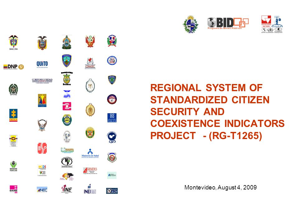 REGIONAL SYSTEM OF STANDARDIZED CITIZEN SECURITY AND COEXISTENCE INDICATORS PROJECT - (RG-T1265) Montevideo, August 4, 2009