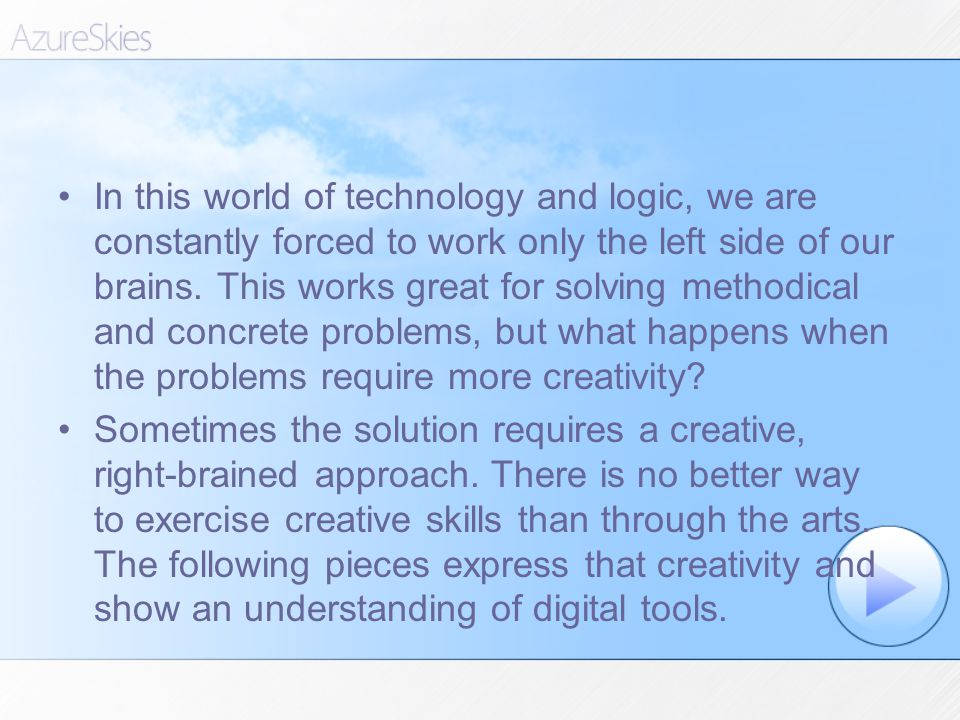 In this world of technology and logic, we are constantly forced to work only the left side of our brains.
