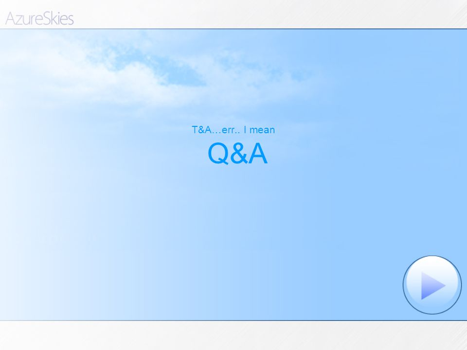 T&A…err.. I mean Q&A