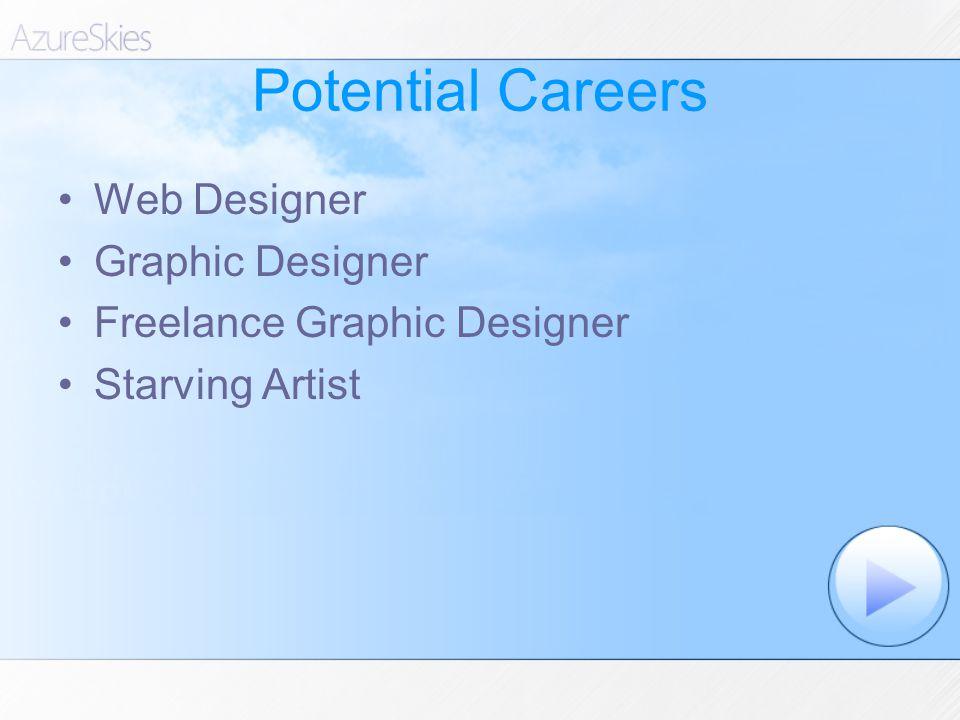 Potential Careers Web Designer Graphic Designer Freelance Graphic Designer Starving Artist