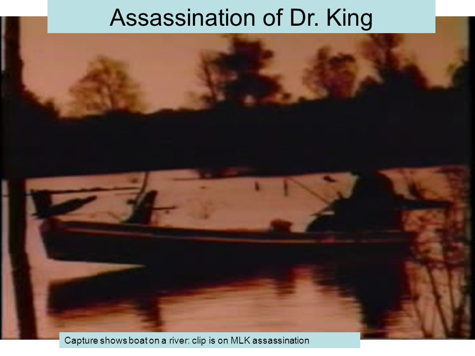 Assassination of Dr. King Capture shows boat on a river: clip is on MLK assassination
