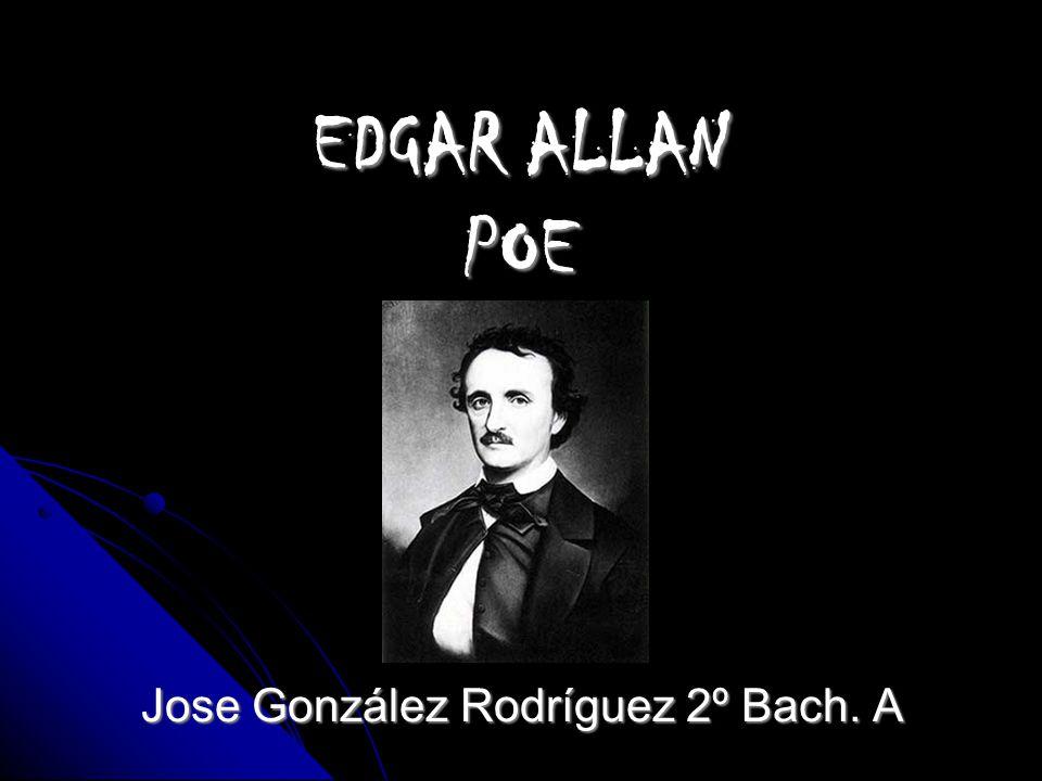 EDGAR ALLAN POE Jose González Rodríguez 2º Bach. A