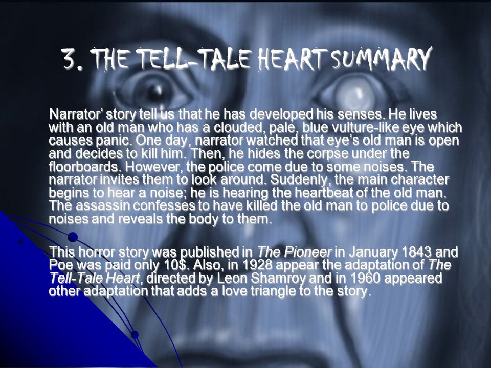 3. THE TELL-TALE HEART SUMMARY Narrator' story tell us that he has developed his senses.