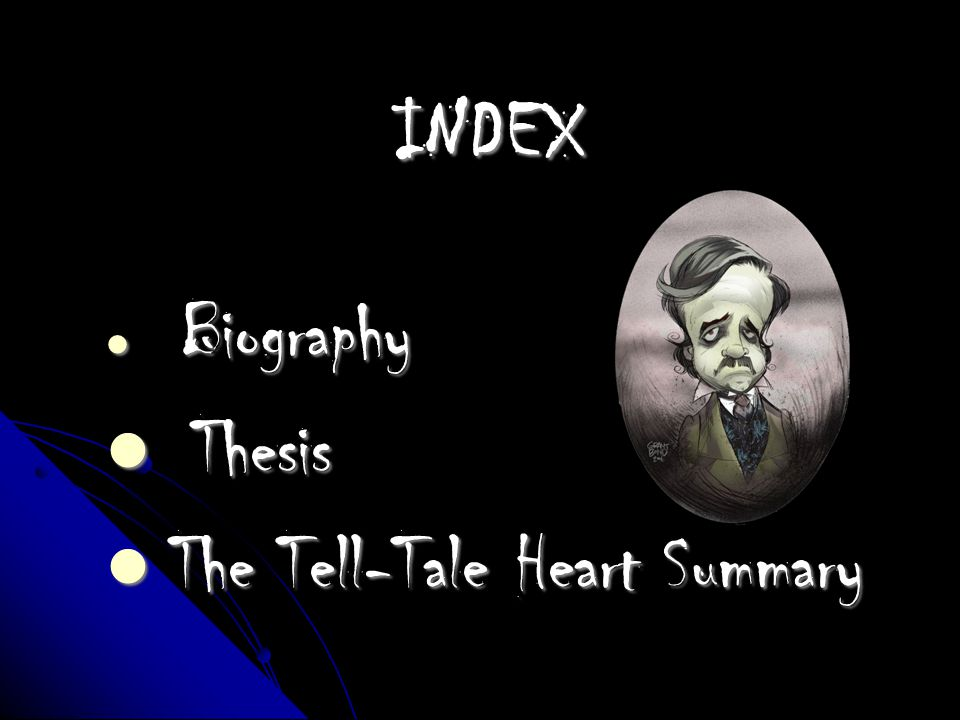 INDEX Biography Biography Thesis Thesis The Tell-Tale Heart Summary The Tell-Tale Heart Summary