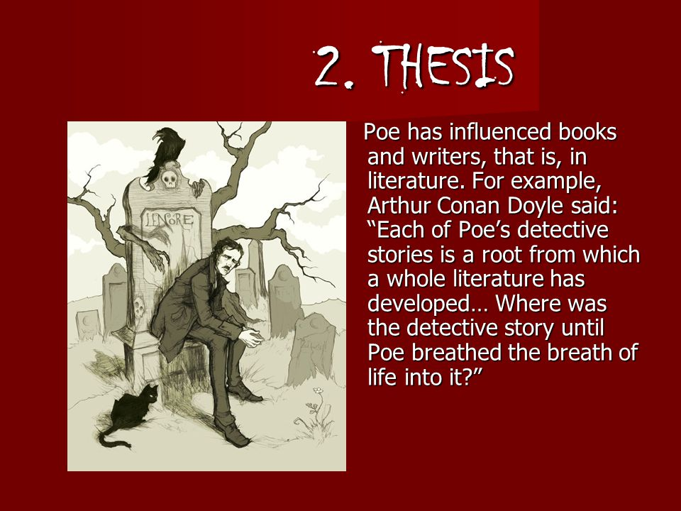 2. THESIS Poe has influenced books and writers, that is, in literature.