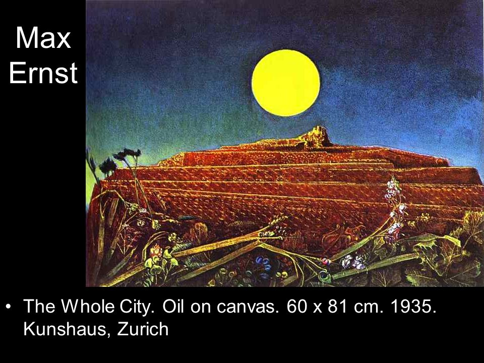 Max Ernst The Whole City. Oil on canvas. 60 x 81 cm. 1935. Kunshaus, Zurich
