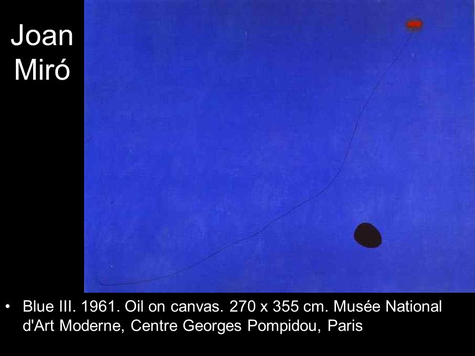 Joan Miró Blue III. 1961. Oil on canvas. 270 x 355 cm. Musée National d'Art Moderne, Centre Georges Pompidou, Paris