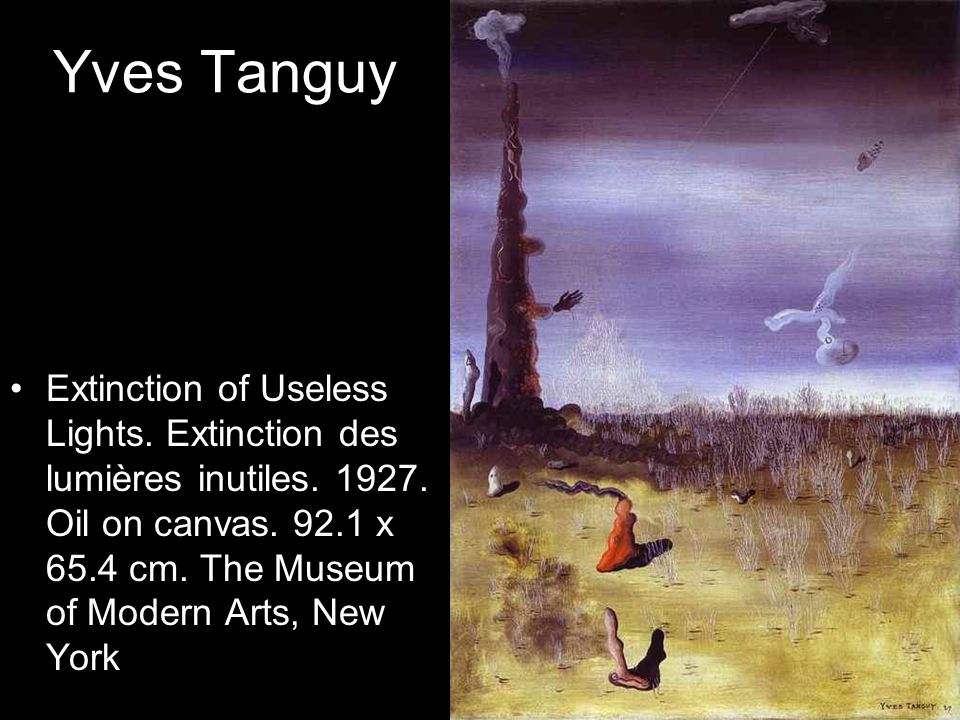 Yves Tanguy Extinction of Useless Lights. Extinction des lumières inutiles. 1927. Oil on canvas. 92.1 x 65.4 cm. The Museum of Modern Arts, New York