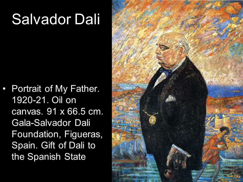 Salvador Dali Portrait of My Father. 1920-21. Oil on canvas. 91 x 66.5 cm. Gala-Salvador Dali Foundation, Figueras, Spain. Gift of Dali to the Spanish