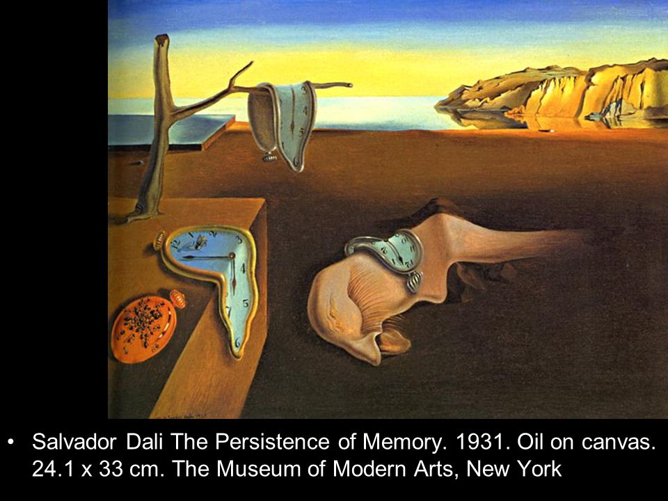 Salvador Dali The Persistence of Memory. 1931. Oil on canvas. 24.1 x 33 cm. The Museum of Modern Arts, New York